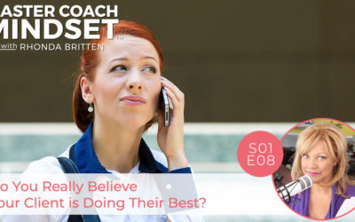 Do You Really Believe Your Client  is Doing Their Best? [Part 8 of 13]